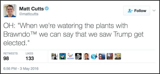"""Tweet from Matt Cutts that reads, """"OH: 'When we're watering the plants with Brawndo we can say that we saw Trump get elected.""""'"""