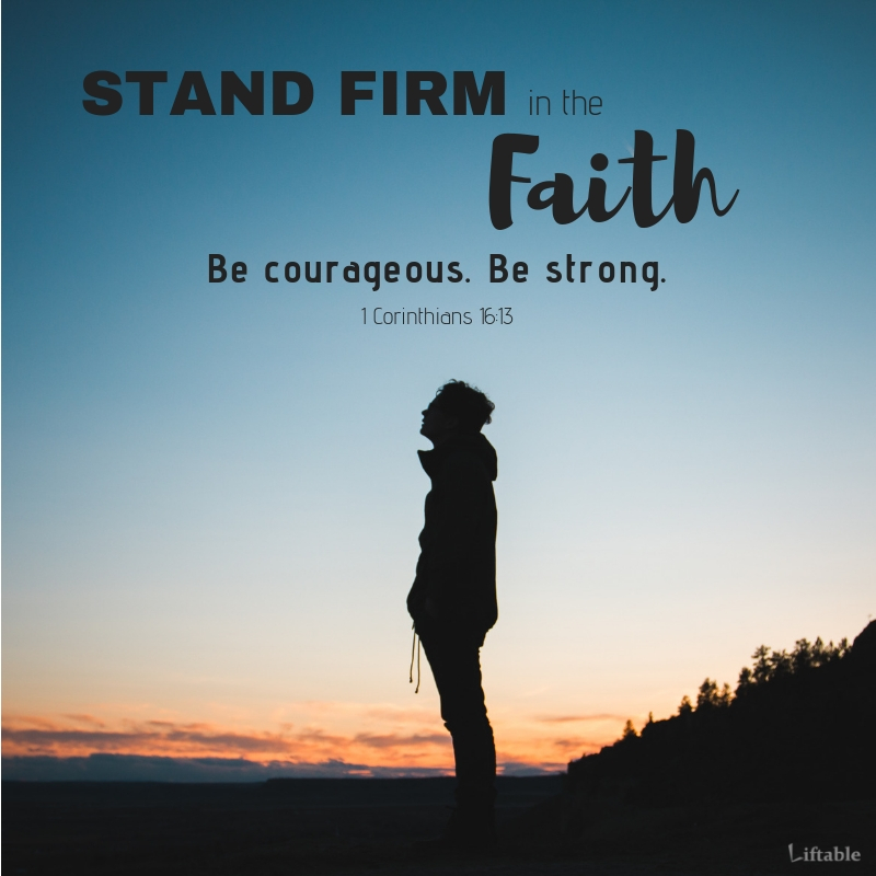Stand Firm in the Faith. 1 Corinthians 16:13