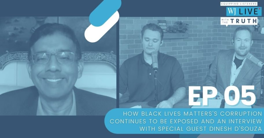 """On this episode of """"WJ Live,"""" George Upper, Josh Manning, Michael Austin and Floyd Brown discuss how a recent arrest shows the seedy underbelly of the Black Lives Matter movement and talk to Dinesh D'Souza about his latest movie """"Trump Card"""" -- available through WJ Movies."""
